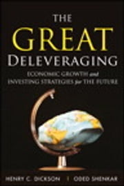 The Great Deleveraging - Economic Growth and Investing Strategies for the Future ebook by Chip Dickson,Oded Shenkar