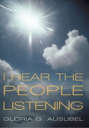 I Hear The People Listening ebook by Gloria G. Ausubel