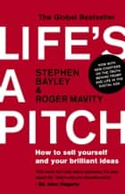 Life's a Pitch - How to Sell Yourself and Your Brilliant Ideas ebook by Stephen Bayley, Roger Mavity