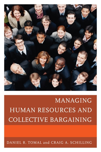 Managing Human Resources and Collective Bargaining ebook by Daniel R. Tomal,Craig A. Schilling