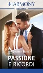 Passione e ricordi - Harmony Destiny ebook by Joanne Rock