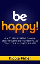 Be Happy! ebook by Nicole Fisher