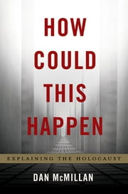 How Could This Happen - Explaining the Holocaust ebook by Dan McMillan