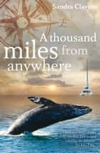 A Thousand Miles from Anywhere ebook by Sandra Clayton