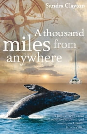 A Thousand Miles from Anywhere - The Claytons cross the Atlantic and sail the Caribbean on the third leg of their voyage ebook by Sandra Clayton