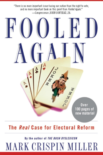 Fooled Again - The Real Case for Electoral Reform ebook by Mark Crispin Miller