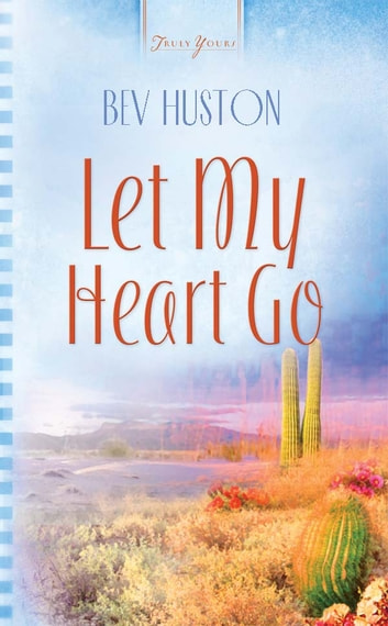 Let My Heart Go ebook by Bev Huston