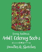 Adult Coloring Books: Doodles & Sketches ebook by Emma Andrews