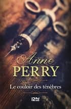 Le couloir des ténèbres ebook by Florence BERTRAND, Anne PERRY