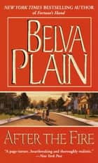 After the Fire - A Novel ebook by Belva Plain