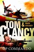Op commando ebook by Tom Clancy, Jolanda te Lindert, Mark Greaney