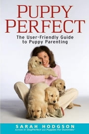 Puppyperfect: The User-Friendly Guide to Puppy Parenting ebook by Hodgson, Sarah