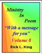 Ministry in Poem Vol 8 ebook by Rick King