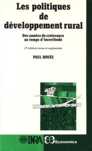 Les politiques de développement rural - Des années de croissance au temps d'incertitude. 2e édition, revue et augmentée ebook by Paul Houée