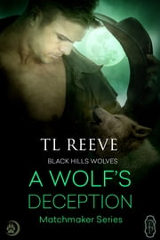A Wolf's Deception (Black Hills Wolves #55) ebook by TL Reeve