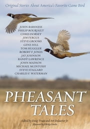 Pheasant Tales ebook by Countrysport,Doug Truax,Art Delaurier Jr.,Eldridge Hardie,John Barsness,Philip Bourjaily,Chris Dorsey,Jim Fergus,Steve Grooms,Gene Hill,Tom Huggler,Jay Johnson,Robert F. Jones,Randy Lawrence,John Madson,Michael McIntosh,Steve Stallard,Charles F. Waterman