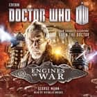 Doctor Who: Engines of War - A War Doctor Novel audiobook by George Mann, Nicholas Briggs