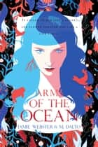 Arms of the Ocean ebook by Jamie Webster, M. Dalto
