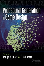 Procedural Generation in Game Design ebook by Tanya X. Short, Tarn Adams