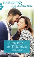 Una notte con l'infermiera - Harmony Bianca eBook by Louisa Heaton