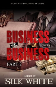 Business is Business PT 2 ebook by Silk White