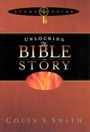 Unlocking the Bible Story Study Guide Volume 1 ebook by Colin Smith
