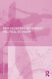 New Frontiers in Feminist Political Economy ebook by Shirin M. Rai, Georgina Waylen