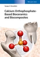 Calcium Orthophosphate-Based Bioceramics and Biocomposites ebook by Sergey V. Dorozhkin