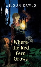 Where the Red Fern Grows ebook by Wilson Rawls