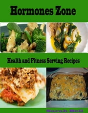 Hormones Zone : Health and Fitness Serving Recipes ebook by Sarah Bell