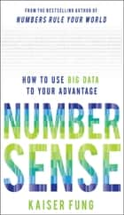 Numbersense: How to Use Big Data to Your Advantage ebook by Kaiser Fung