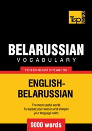 Belarusian Vocabulary for English Speakers - 9000 Words ebook by Andrey Taranov