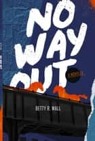 No Way Out ebook by Betty R. Wall