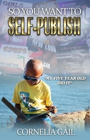 So You Want to Self-Publish ebook by Cornelia Katina Gail