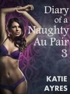 Diary of a Naughty Au Pair Pt. 3 ebook by