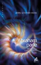 Abraham parle, Tome I - Un nouveau commencement ebook by Esther Hicks, Jerry Hicks