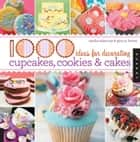 1,000 Ideas for Decorating Cupcakes, Cookies & Cakes ebook by Sandra Salamony,Gina M. Brown