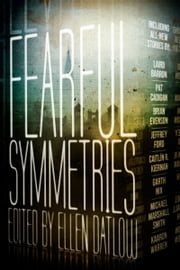 Fearful Symmetries ebook by Ellen Datlow, Nathan Ballingrud, Laird Barron,...