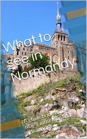 What to see in Normandy ebook by Skyline Edizioni