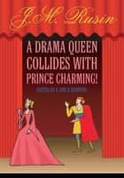 A Drama Queen Collides with Prince Charming! ebook by J.M. Rusin
