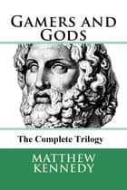 Gamers and Gods: The Complete Trilogy ebook by Matthew Kennedy