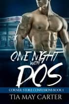 One Night with Dos - Corner Store Confessions, #1 ebook by Tia May Carter