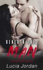 Beneath This Man - Complete Series ebook by