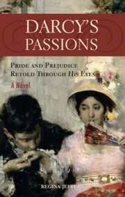 Darcy's Passions - Pride and Prejudice Retold Through His Eyes ebook by Regina Jeffers