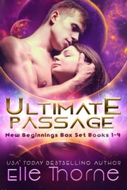 Ultimate Passage: New Beginnings: Box Set ( Books 1-4) ebook by Elle Thorne