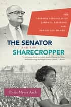 The Senator and the Sharecropper ebook by Chris Myers Asch