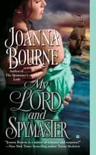 My Lord and Spymaster ebook by Joanna Bourne