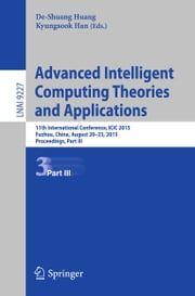 Advanced Intelligent Computing Theories and Applications - 11th International Conference, ICIC 2015, Fuzhou, China, August 20-23, 2015. Proceedings, Part III ebook by De-Shuang Huang,Kyungsook Han