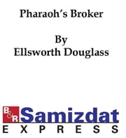 Pharaoh's Broker: Being the Very Remarkable Experiences in Another World of Isidor Werner ebook by Ellsworth Douglass