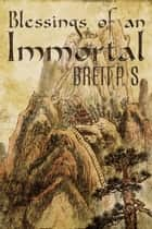 Blessings of an Immortal ebook by Brett P. S.
